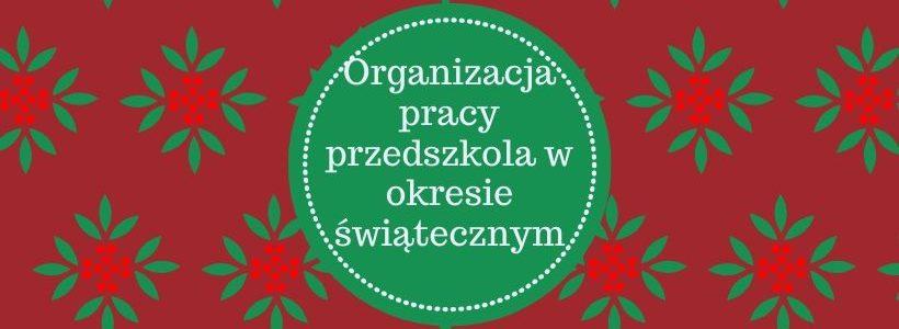 Organizacja pracy Przedszkola w okresie świątecznym